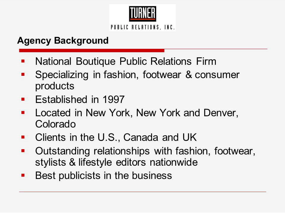 Agency Background  National Boutique Public Relations Firm  Specializing in fashion, footwear & consumer products  Established in 1997  Located in