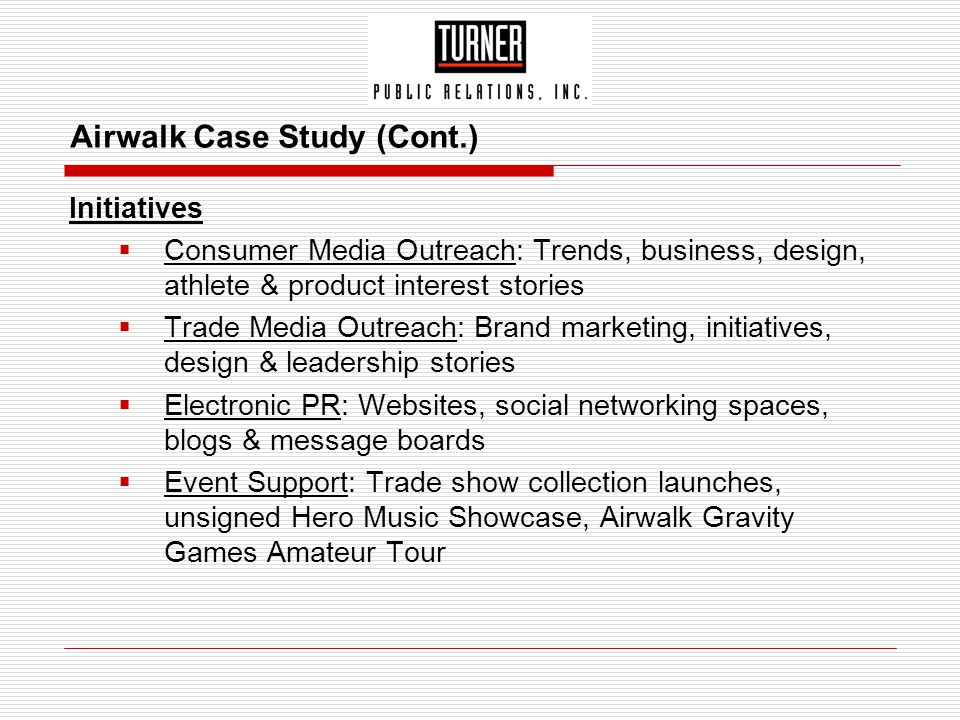 Airwalk Case Study (Cont.) Initiatives  Consumer Media Outreach: Trends, business, design, athlete & product interest stories  Trade Media Outreach: