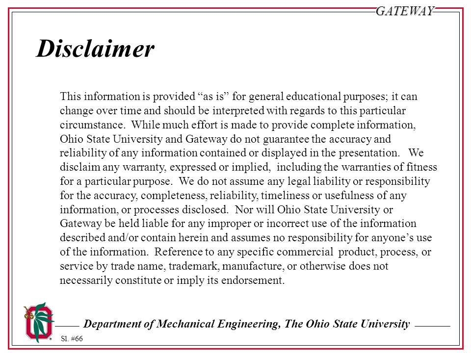 "Department of Mechanical Engineering, The Ohio State University Sl. #66GATEWAY Disclaimer This information is provided ""as is"" for general educational"