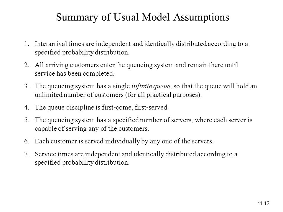 Summary of Usual Model Assumptions 1.Interarrival times are independent and identically distributed according to a specified probability distribution.