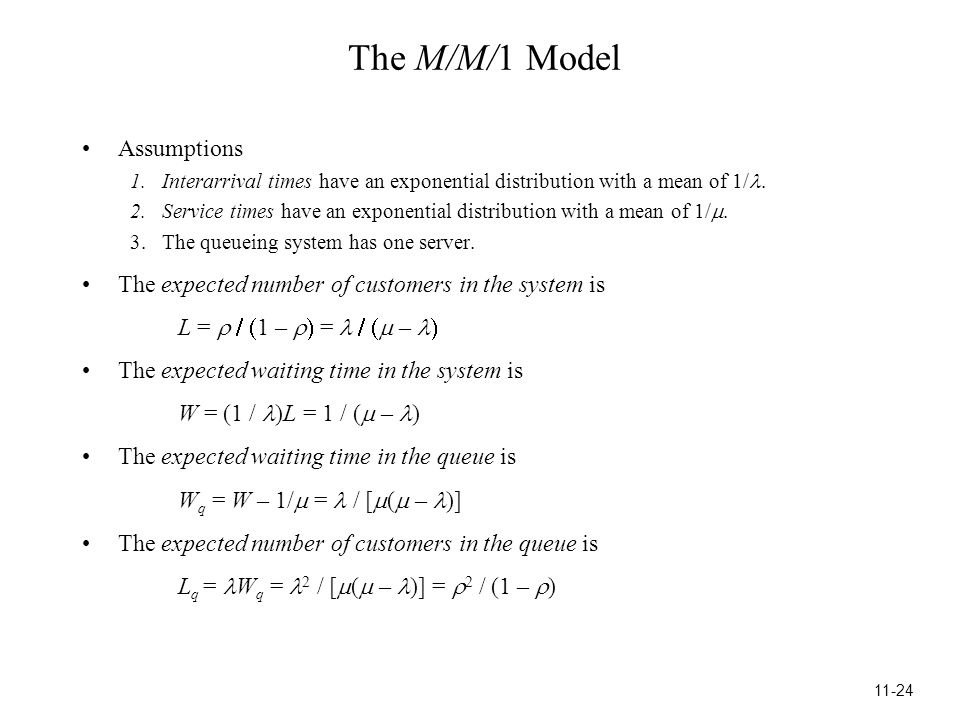 The M/M/1 Model Assumptions 1.Interarrival times have an exponential distribution with a mean of 1/.