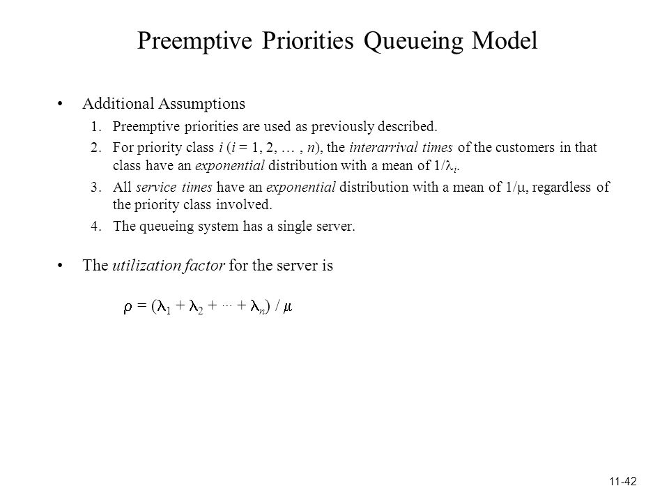 Preemptive Priorities Queueing Model Additional Assumptions 1.Preemptive priorities are used as previously described.