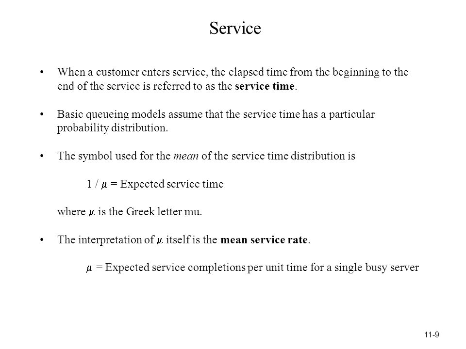 Some Service-Time Distributions Exponential Distribution –The most popular choice.