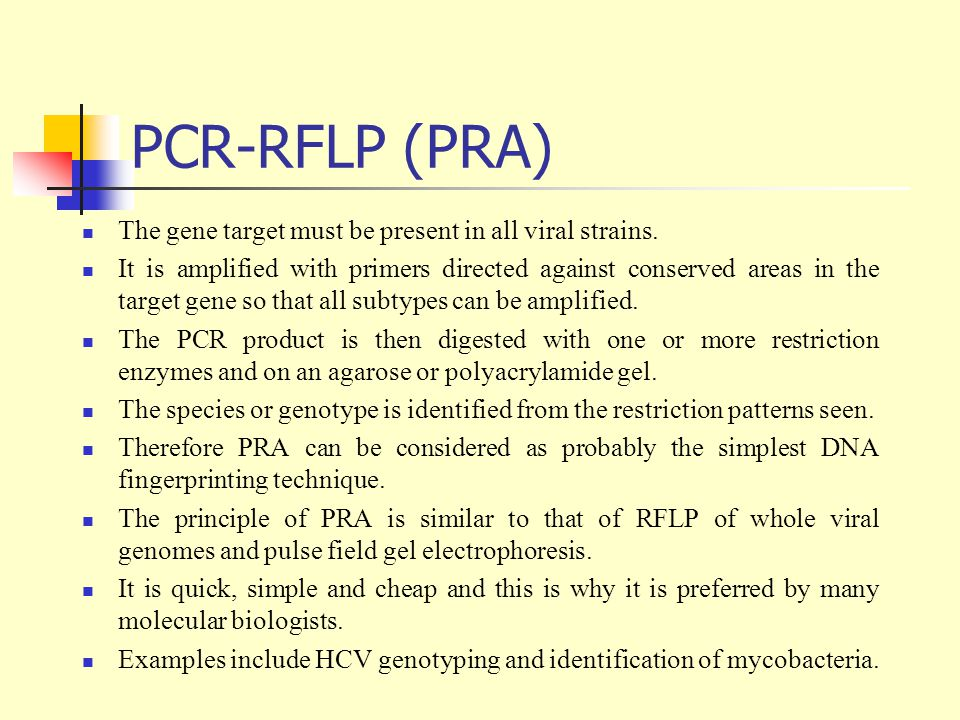 PCR-RFLP (PRA) The gene target must be present in all viral strains.