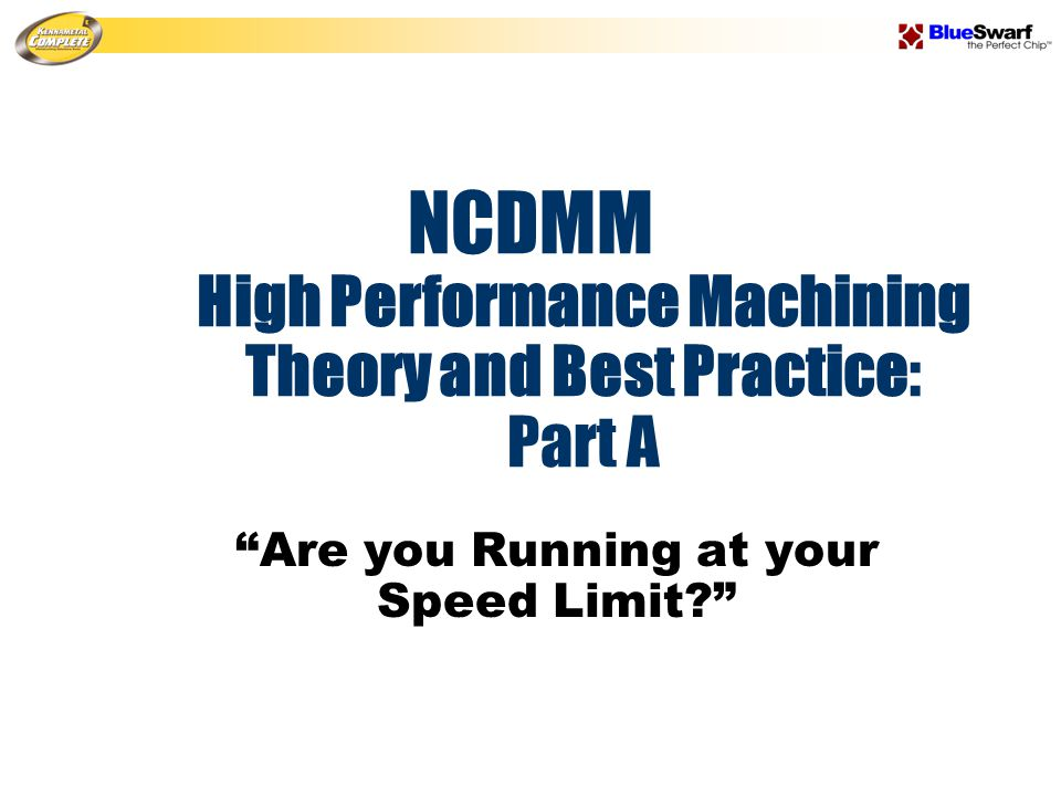 """NCDMM High Performance Machining Theory and Best Practice: Part A """"Are you Running at your Speed Limit?"""""""