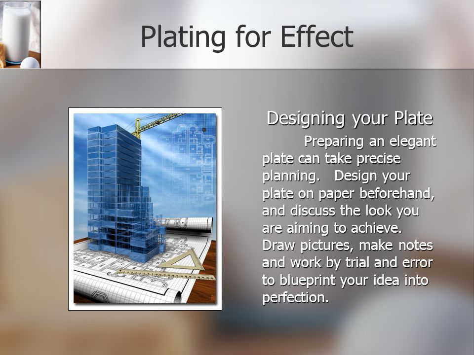Designing your Plate Preparing an elegant plate can take precise planning.
