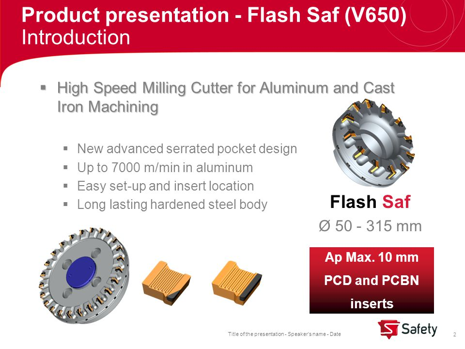 Title of the presentation - Speaker's name - Date 2 Product presentation - Flash Saf (V650) Introduction Flash Saf Ø 50 - 315 mm Ap Max. 10 mm PCD and