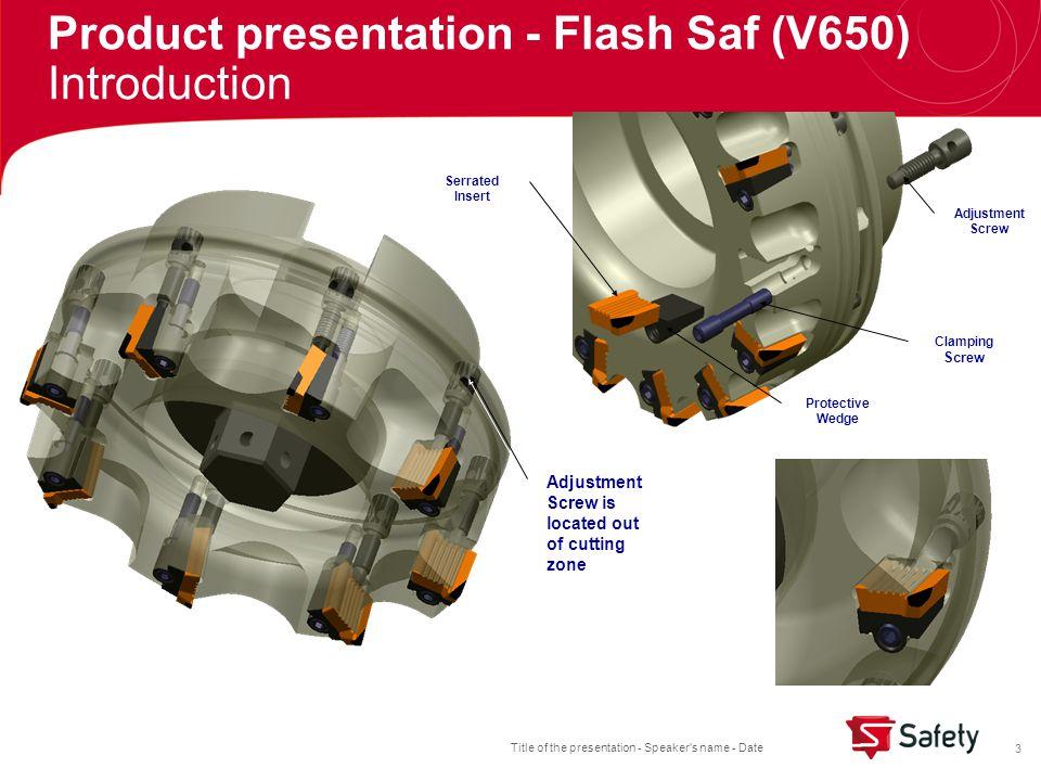 Title of the presentation - Speaker s name - Date 24 Product presentation - Flash Saf (V650) Cutter assortment