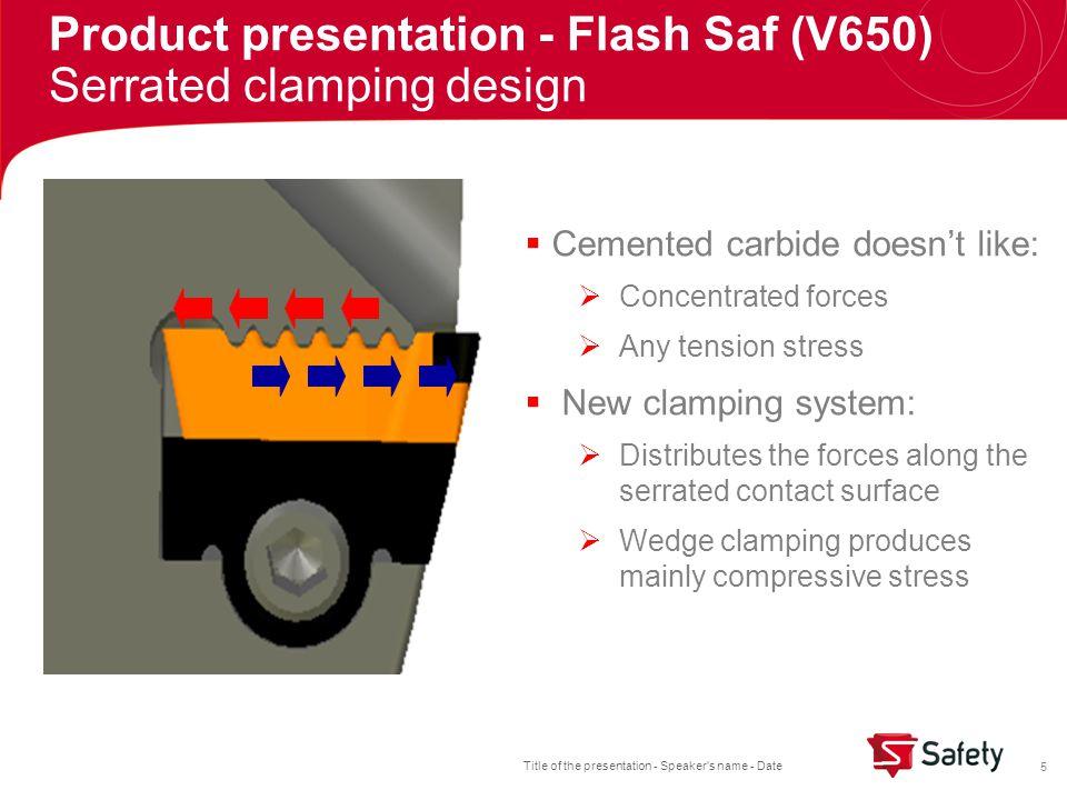 Title of the presentation - Speaker s name - Date 16 Product presentation - Flash Saf (V650) Application Information