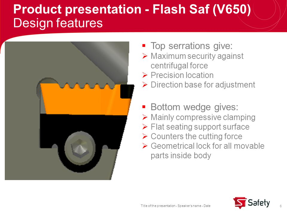 Title of the presentation - Speaker s name - Date 17  Cutters  Kennametal Fix Perfect   Coromant CoroMill ® Century  ClappDico SuperFeed  Dov Lok  Ingersoll FLEX LOK  Mapal MMS & EcoMill V650 Product presentation - Flash Saf (V650) Competitors