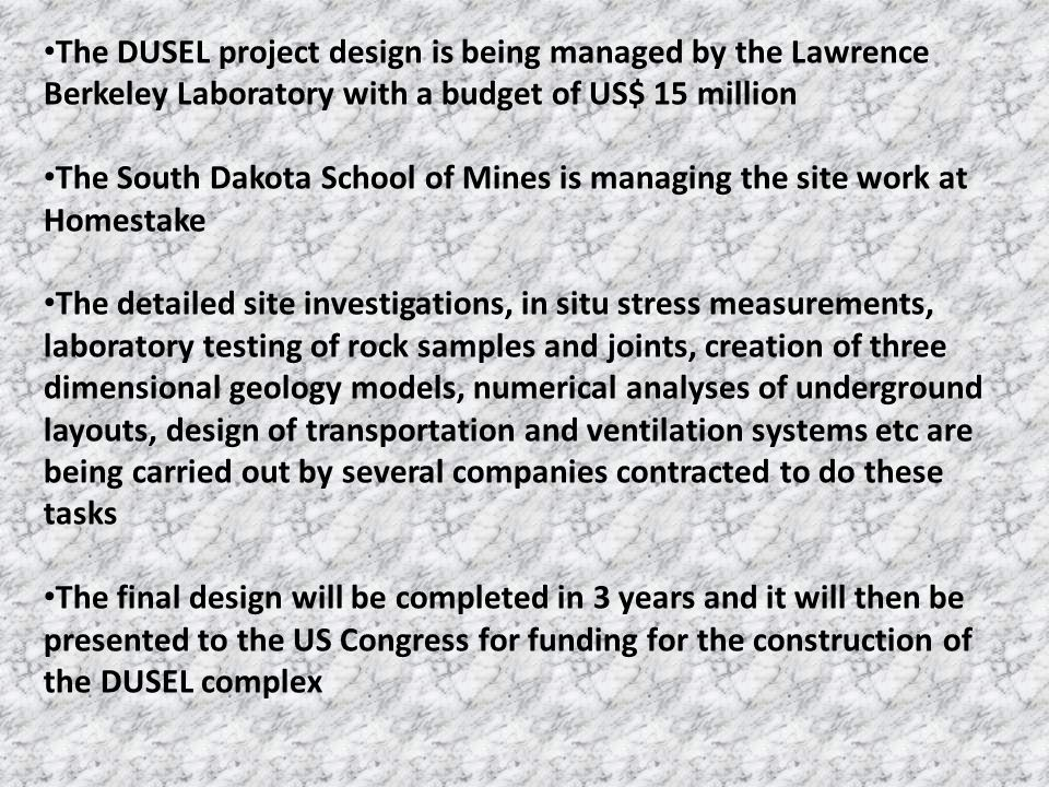 The DUSEL project design is being managed by the Lawrence Berkeley Laboratory with a budget of US$ 15 million The South Dakota School of Mines is mana