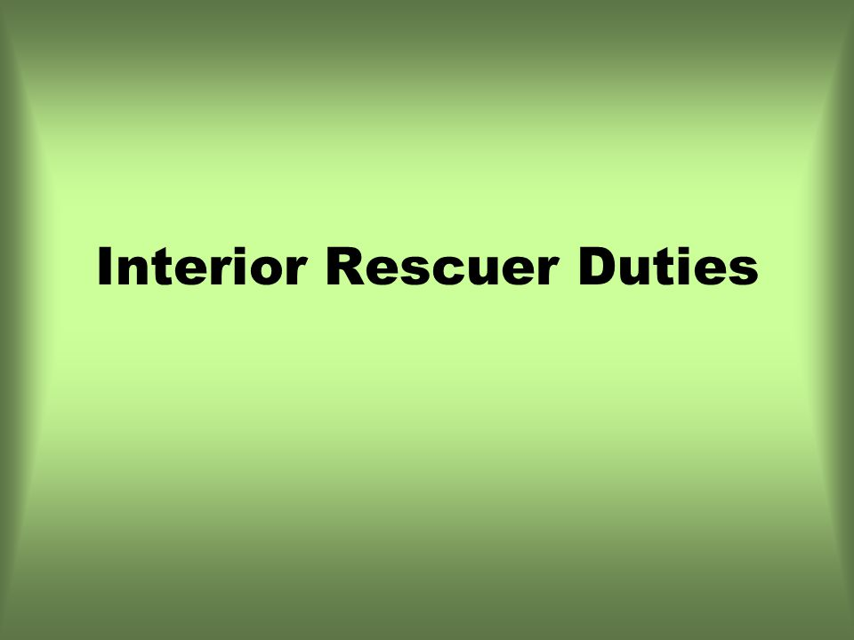 Interior Rescuer Duties