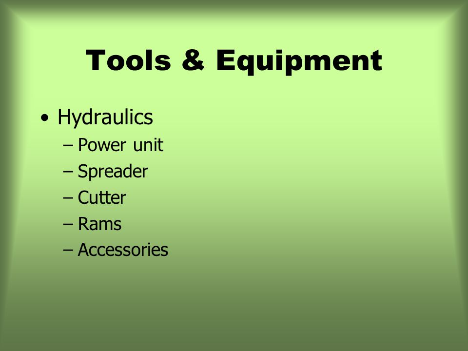 Tools & Equipment Hydraulics –Power unit –Spreader –Cutter –Rams –Accessories