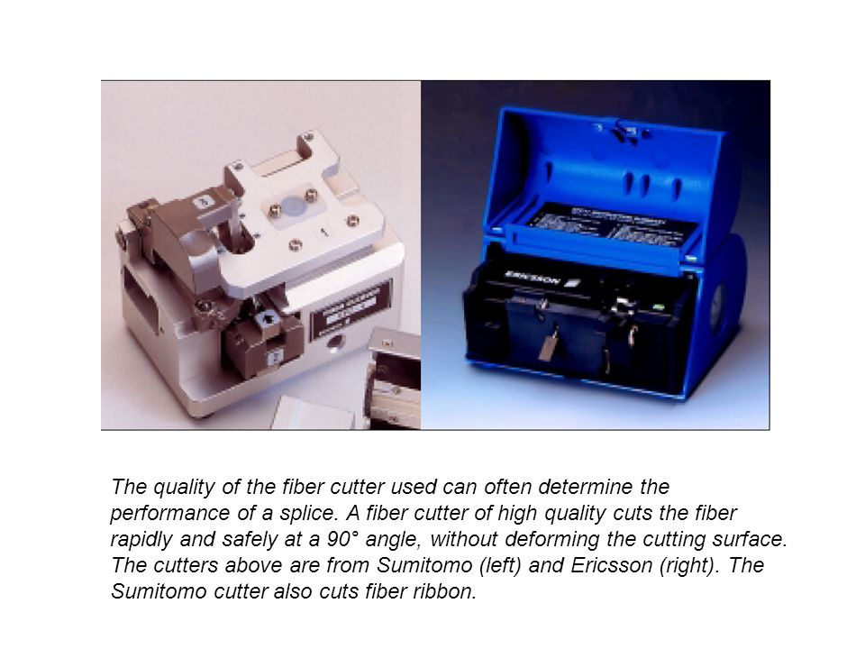 The quality of the fiber cutter used can often determine the performance of a splice.