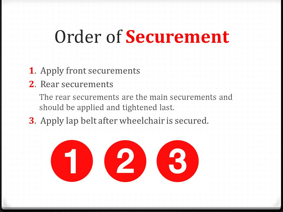 Order of Securement 1. Apply front securements 2. Rear securements The rear securements are the main securements and should be applied and tightened l