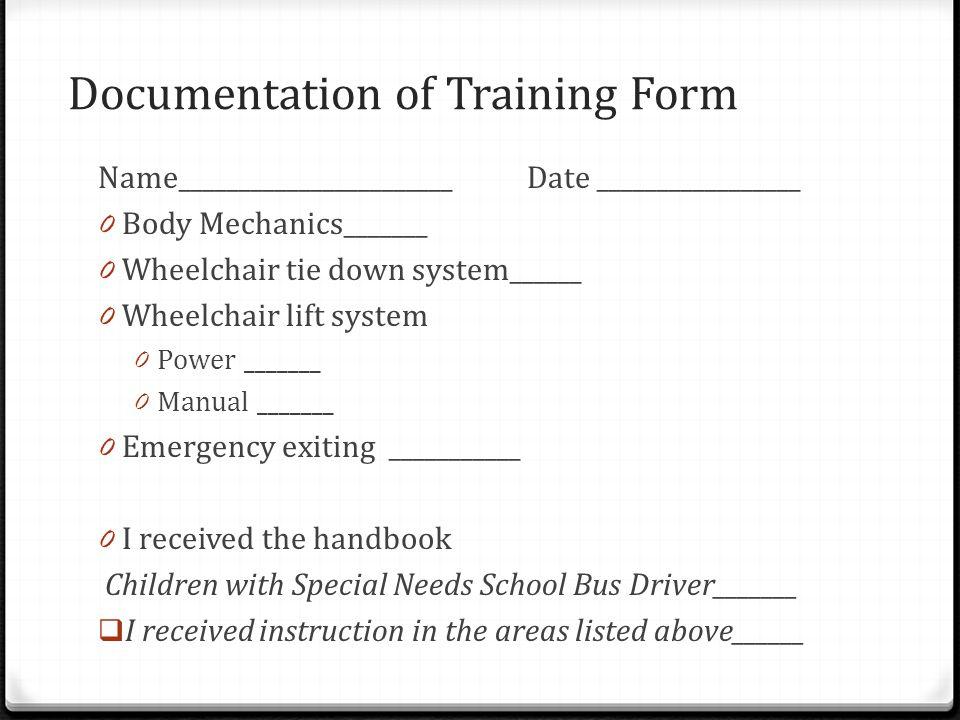 Documentation of Training Form Name_______________________ Date _________________ 0 Body Mechanics_______ 0 Wheelchair tie down system______ 0 Wheelch