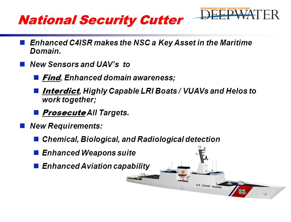 National Security Cutter Enhanced C4ISR makes the NSC a Key Asset in the Maritime Domain.