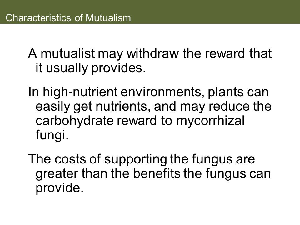 Characteristics of Mutualism A mutualist may withdraw the reward that it usually provides.