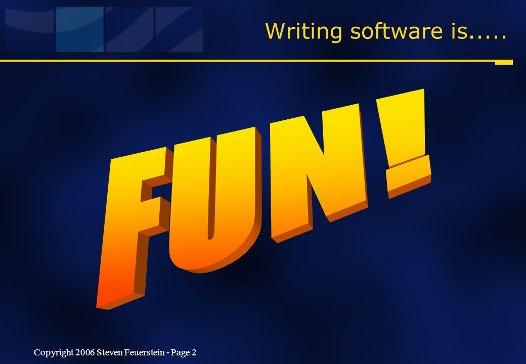 Copyright 2006 Steven Feuerstein - Page 2 Writing software is.....