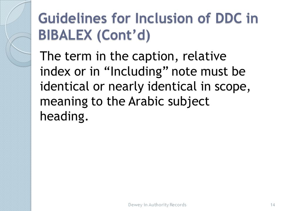 Guidelines for Inclusion of DDC in BIBALEX (Cont'd) The term in the caption, relative index or in Including note must be identical or nearly identical in scope, meaning to the Arabic subject heading.