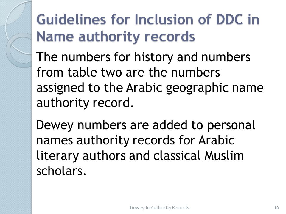 Guidelines for Inclusion of DDC in Name authority records 16 The numbers for history and numbers from table two are the numbers assigned to the Arabic geographic name authority record.