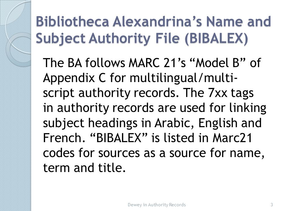 Bibliotheca Alexandrina's Name and Subject Authority File (BIBALEX) 3 The BA follows MARC 21's Model B of Appendix C for multilingual/multi- script authority records.