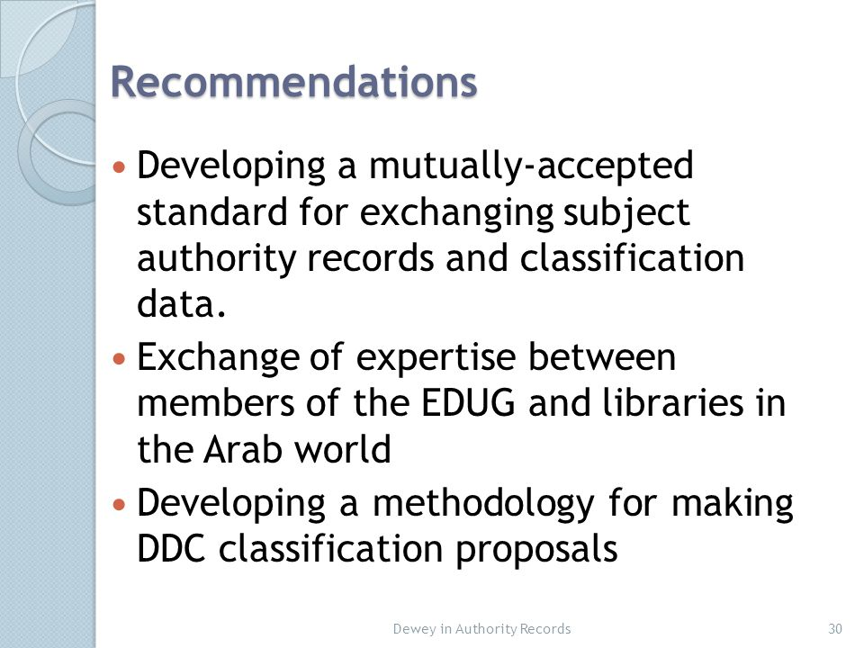 Recommendations Developing a mutually-accepted standard for exchanging subject authority records and classification data.