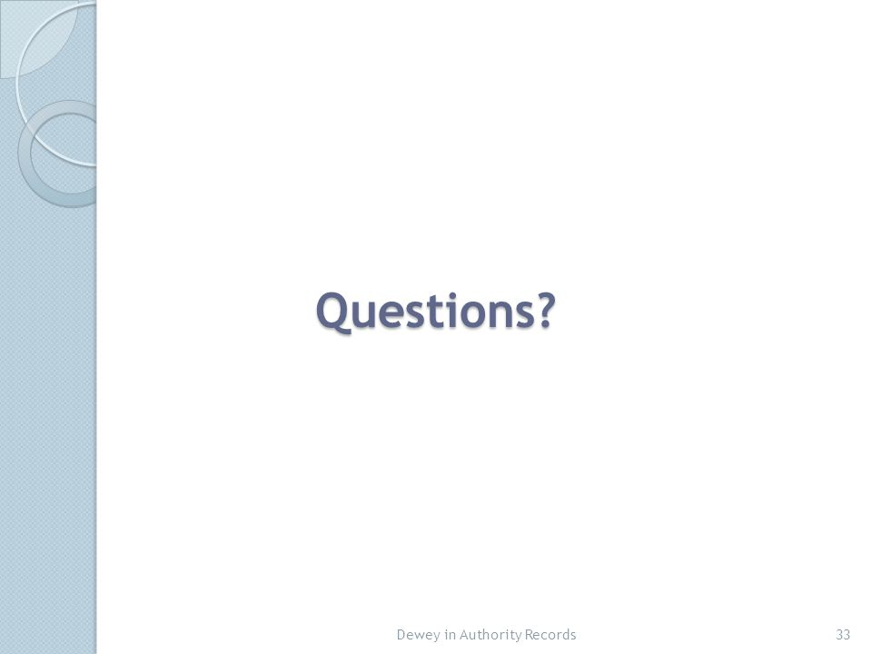 Questions? 33Dewey in Authority Records