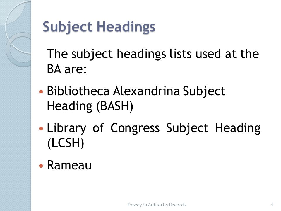 Bibliotheca Alexandrina Subject Headings (BASH) 5 An adapted translation of selected parts of (LCSH), with expansions in subject areas related to Arabic and Islamic topics.