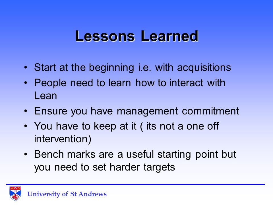 Lessons Learned Start at the beginning i.e.