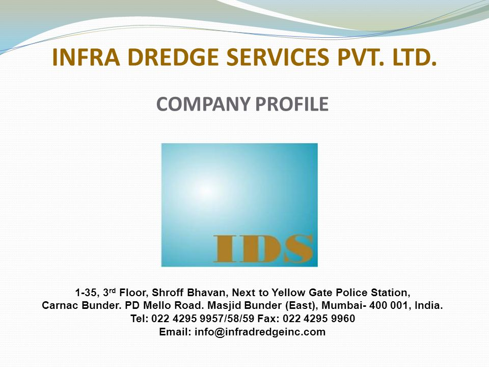 INTRODUCTION  Infra Dredge Services Pvt.Ltd. (IDS) was incorporated in the year 2006.
