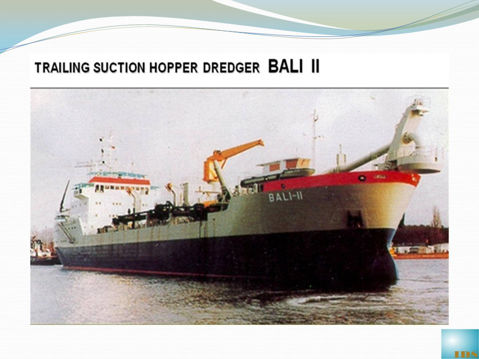 BALI II:TRAILING SUCTION HOPPER DREDGER Capacity:5000 cu.m Length Overall:124.40 m Breadth:18.00 m Depth:10.30 m Dredging Depth:30.0 m Gross /Net Tonnage:6603/ 1981 Ship yard:Volswerft GMBH, Stralsund Germany