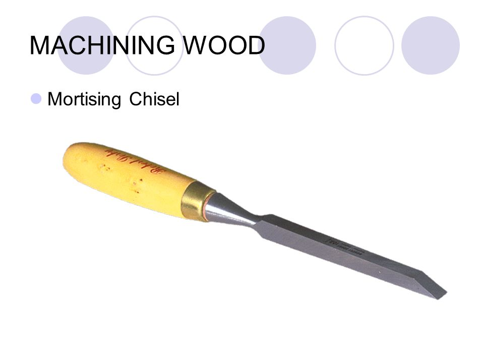MACHINING WOOD Mortising Chisel