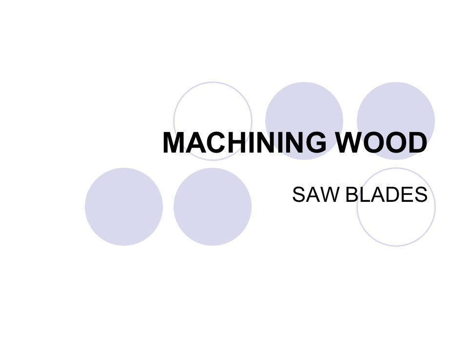 MACHINING WOOD SAW BLADES