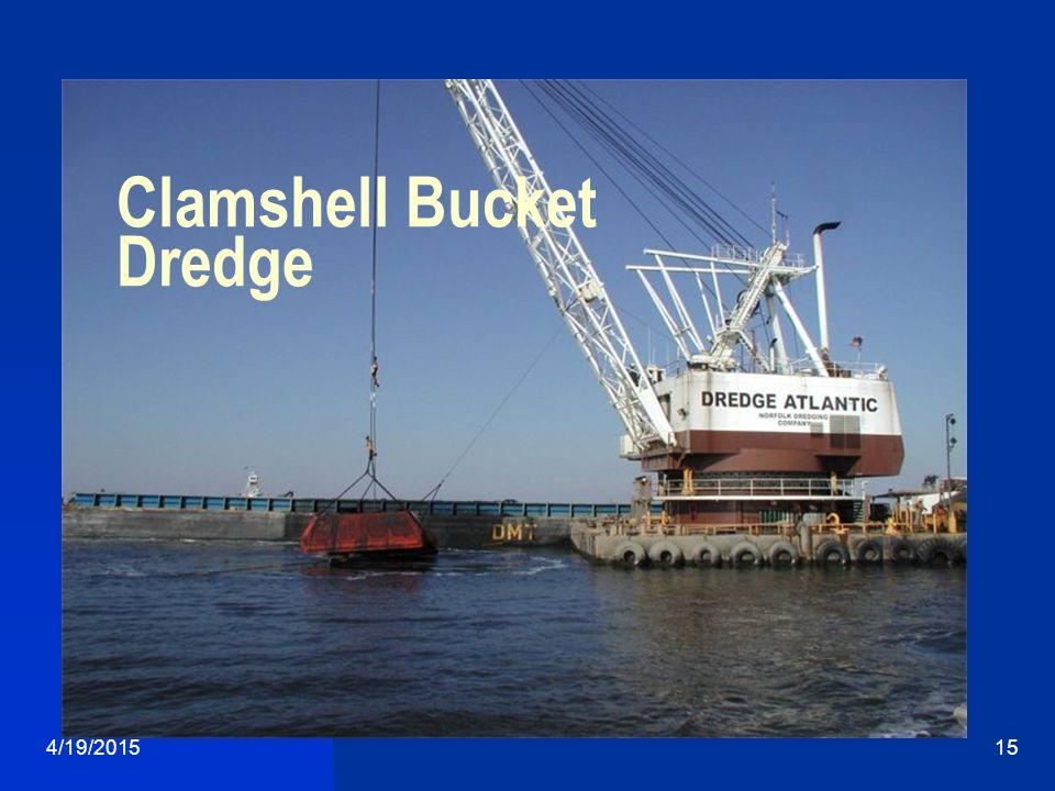 4/19/201515 Clamshell Bucket Dredge