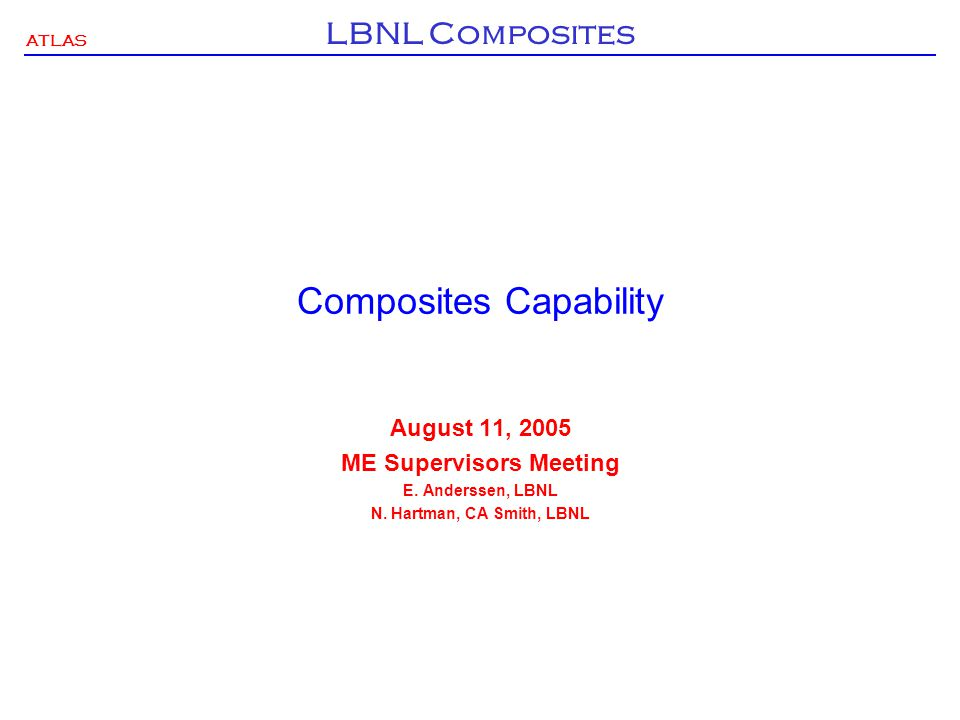 ATLAS LBNL Composites Composites Capability August 11, 2005 ME Supervisors Meeting E.