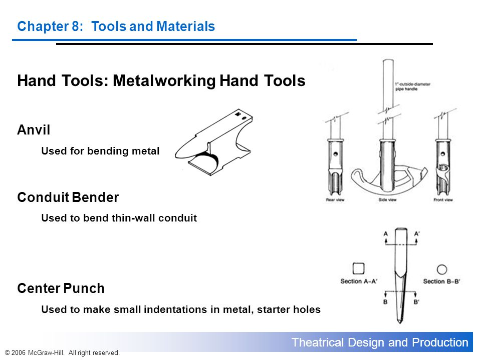 Theatrical Design and Production Chapter 8: Tools and Materials © 2006 McGraw-Hill. All right reserved. Hand Tools: Metalworking Hand Tools Anvil Used