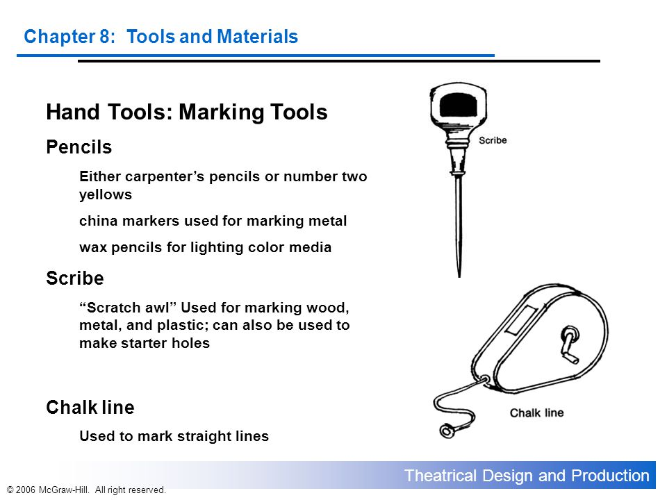 Theatrical Design and Production Chapter 8: Tools and Materials © 2006 McGraw-Hill. All right reserved. Hand Tools: Marking Tools Pencils Either carpe