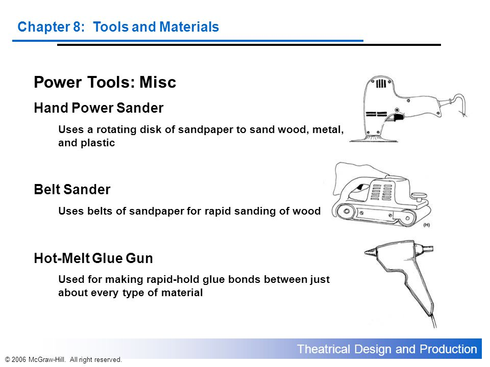 Theatrical Design and Production Chapter 8: Tools and Materials © 2006 McGraw-Hill. All right reserved. Power Tools: Misc Hand Power Sander Uses a rot