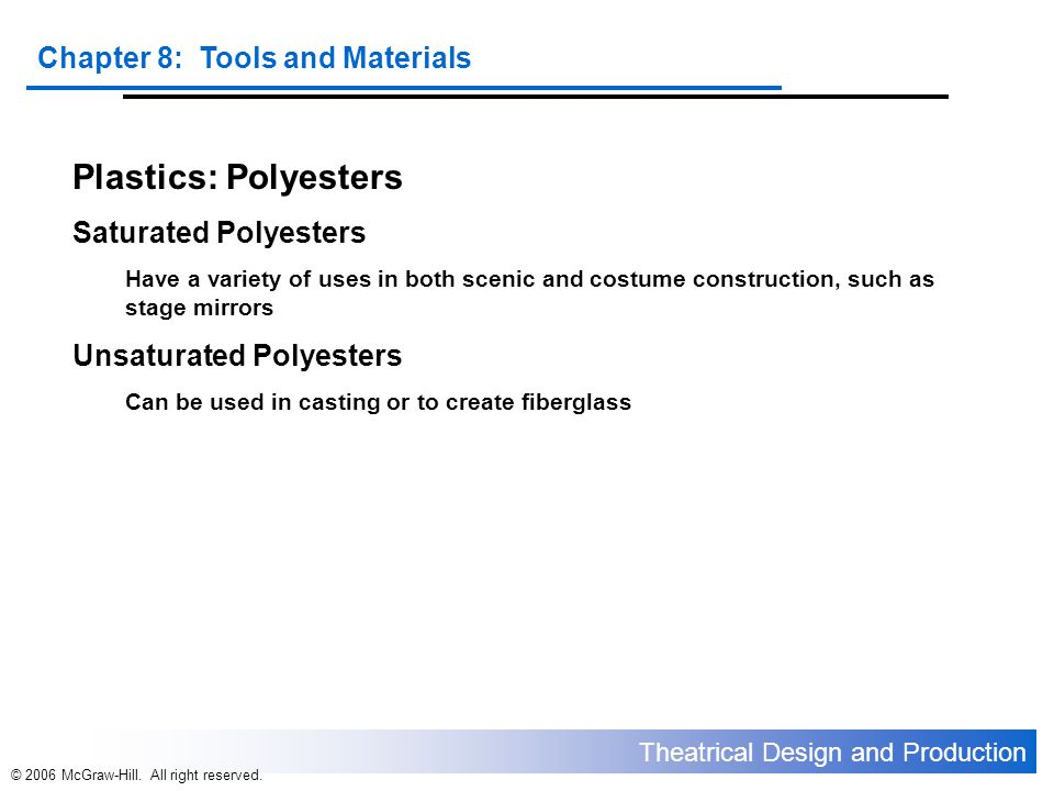 Theatrical Design and Production Chapter 8: Tools and Materials © 2006 McGraw-Hill. All right reserved. Plastics: Polyesters Saturated Polyesters Have