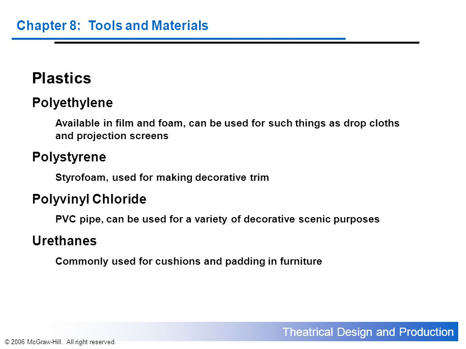 Theatrical Design and Production Chapter 8: Tools and Materials © 2006 McGraw-Hill. All right reserved. Plastics Polyethylene Available in film and fo
