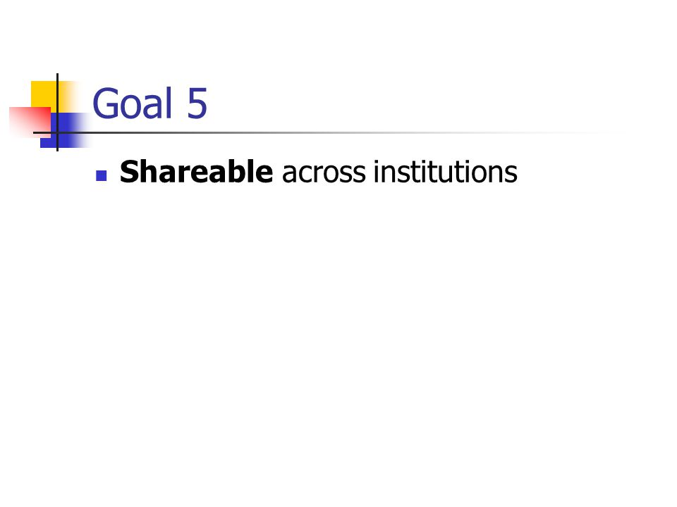 Goal 5 Shareable across institutions