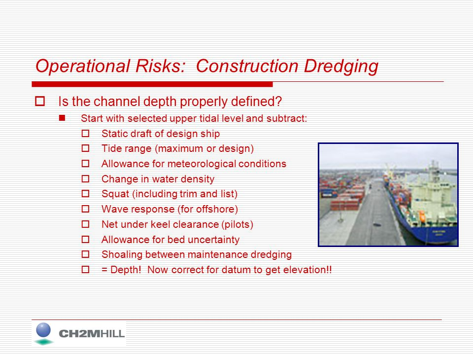 Operational Risks: Construction Dredging  Is the channel depth properly defined.