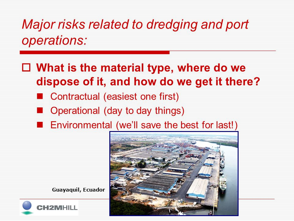 Major risks related to dredging and port operations:  What is the material type, where do we dispose of it, and how do we get it there.
