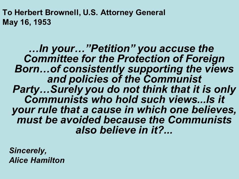 "To Herbert Brownell, U.S. Attorney General May 16, 1953 …In your…""Petition"" you accuse the Committee for the Protection of Foreign Born…of consistentl"