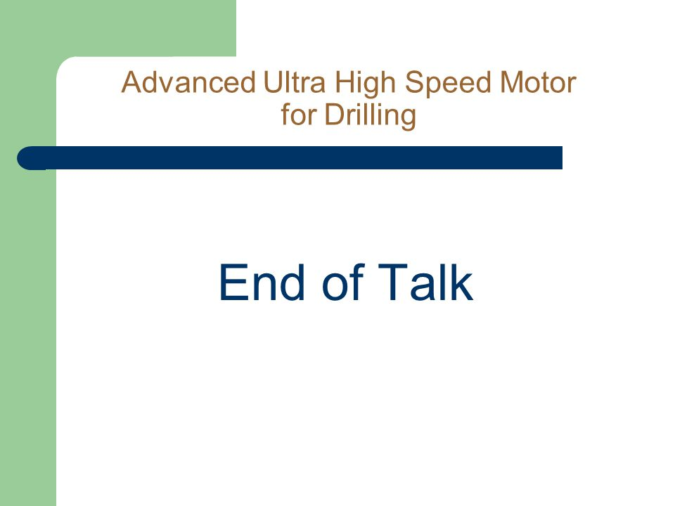 Advanced Ultra High Speed Motor for Drilling End of Talk