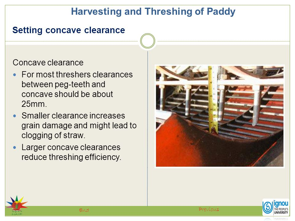 Setting concave clearance Harvesting and Threshing of Paddy Previous End Concave clearance For most threshers clearances between peg-teeth and concave