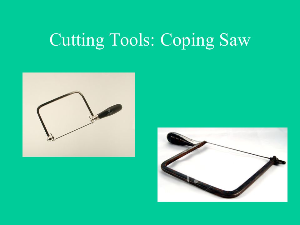Cutting Tools: Coping Saw