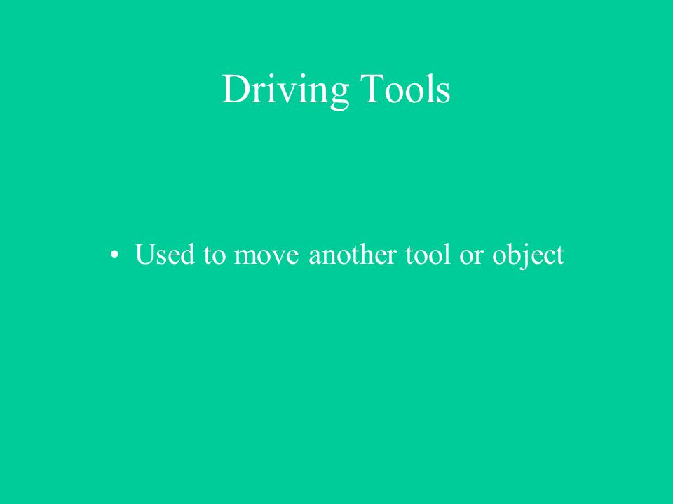 Driving Tools Used to move another tool or object