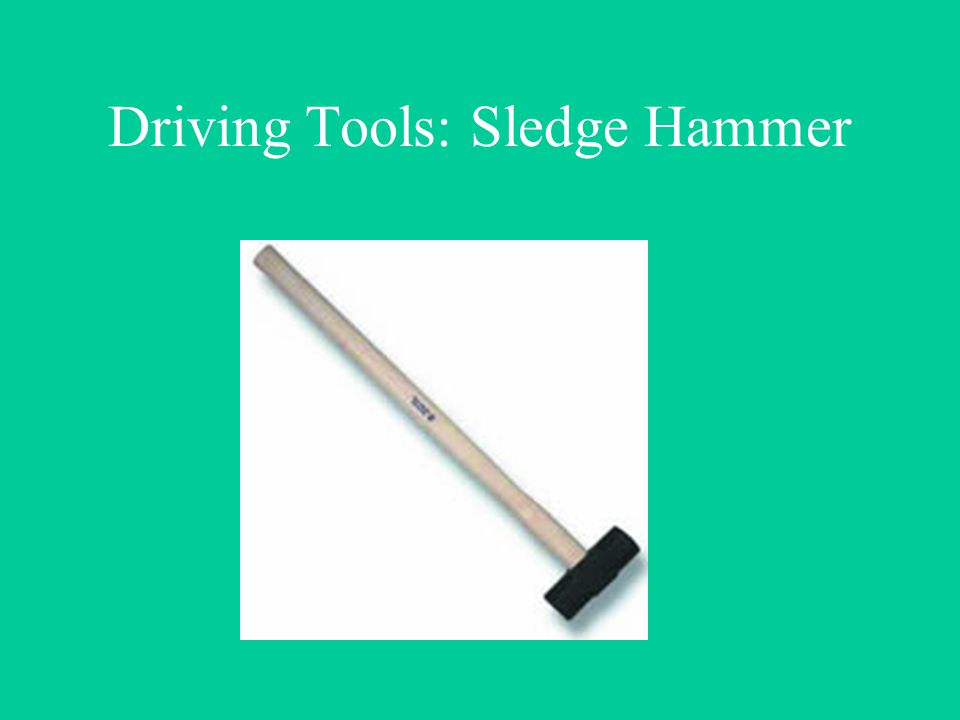 Driving Tools: Sledge Hammer